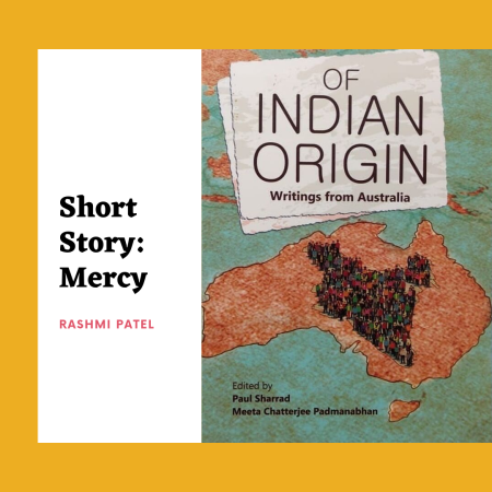 "Rashmi Patel's short story ""Mercy"" in the anthology ""Of Indian Origin: Writings from Australia"" published by Orient Blackswan"
