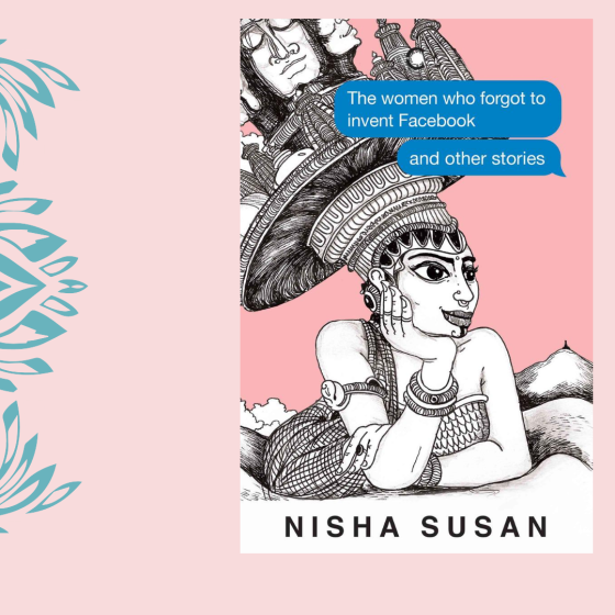 Book Review by Rashmi Patel: Nisha Susan's The Women Who Forgot to Invent Facebook and Other Stories